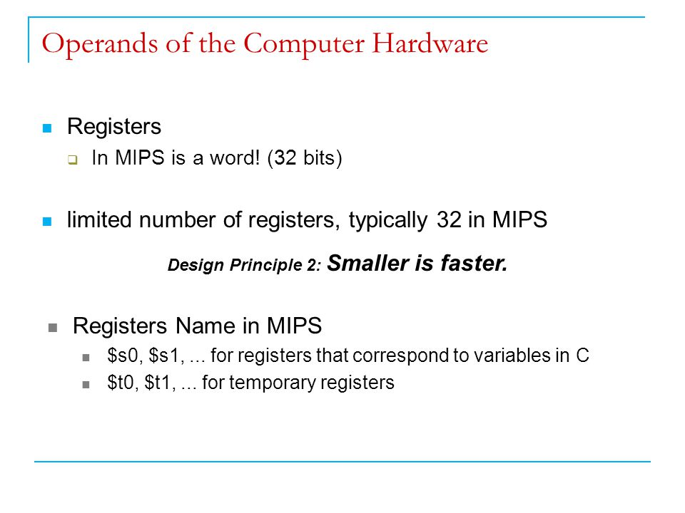 Operands of the Computer Hardware Registers  In MIPS is a word.