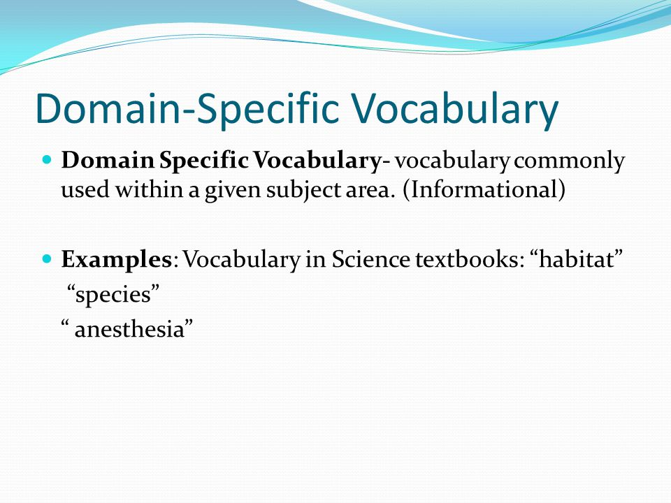 Domain-Specific Vocabulary Domain Specific Vocabulary- vocabulary commonly used within a given subject area.
