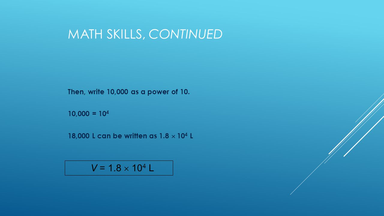 MATH SKILLS, CONTINUED Then, write 10,000 as a power of 10.