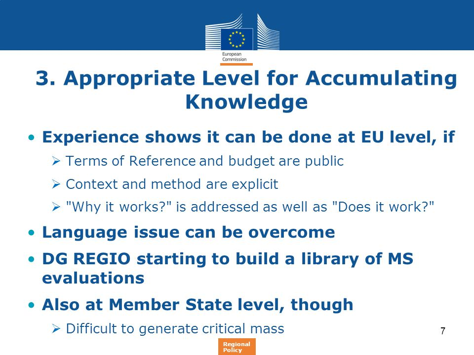 7 3. Appropriate Level for Accumulating Knowledge Experience shows it can be done at EU level, if  Terms of Reference and budget are public  Context
