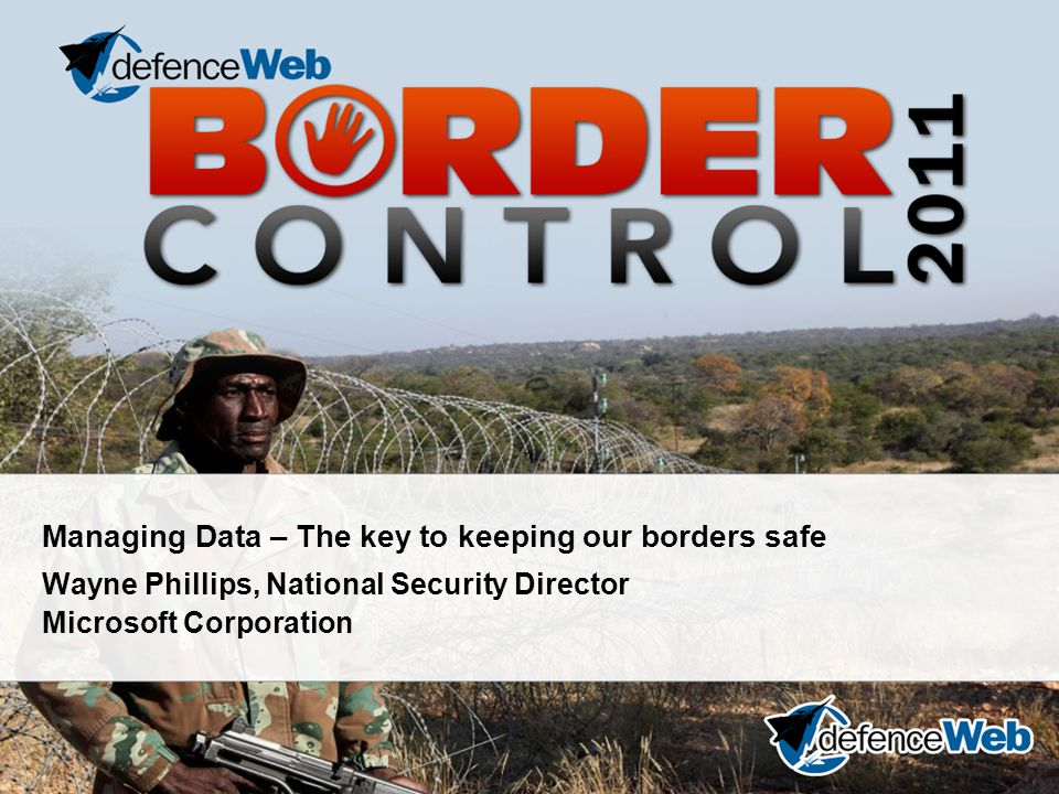 Managing Data – The key to keeping our borders safe Wayne Phillips, National Security Director Microsoft Corporation