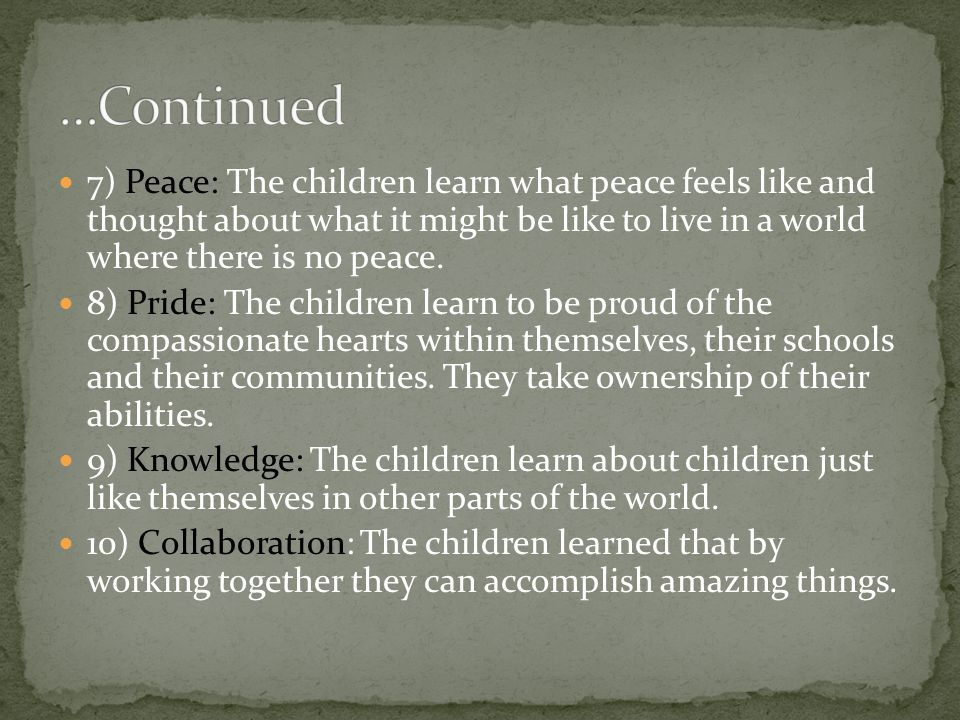 7) Peace: The children learn what peace feels like and thought about what it might be like to live in a world where there is no peace. 8) Pride: The c