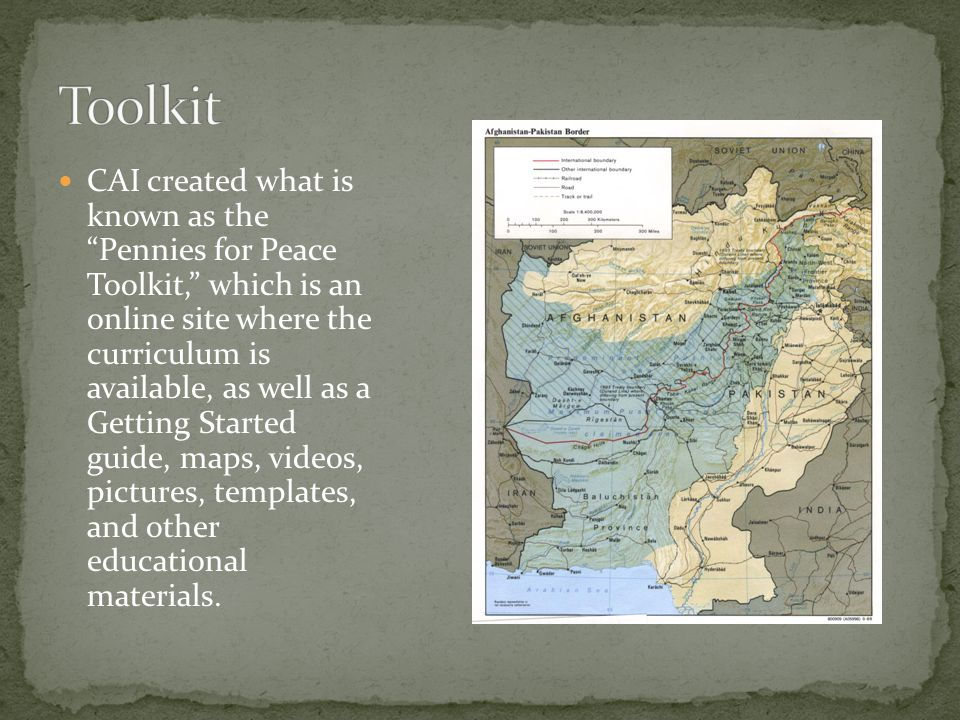"CAI created what is known as the ""Pennies for Peace Toolkit,"" which is an online site where the curriculum is available, as well as a Getting Started"