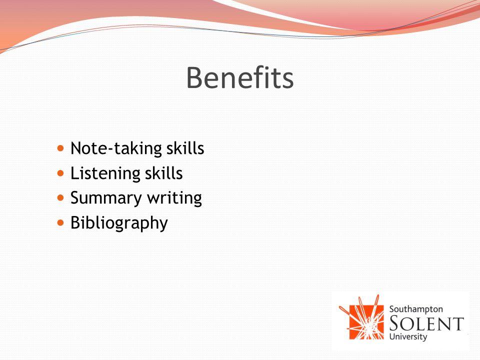 Benefits Note-taking skills Listening skills Summary writing Bibliography