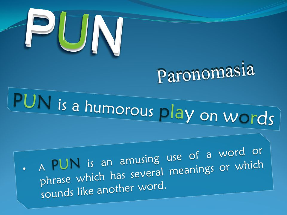 Homophonic puns use like sounds but with different spellings and meanings.