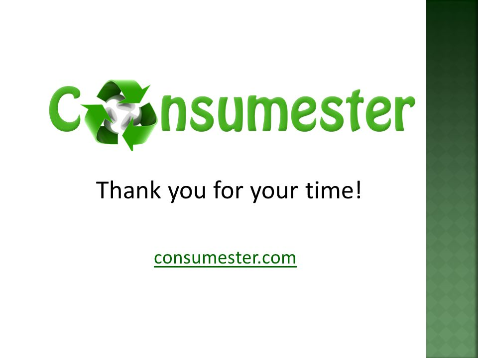 Thank you for your time! consumester.com