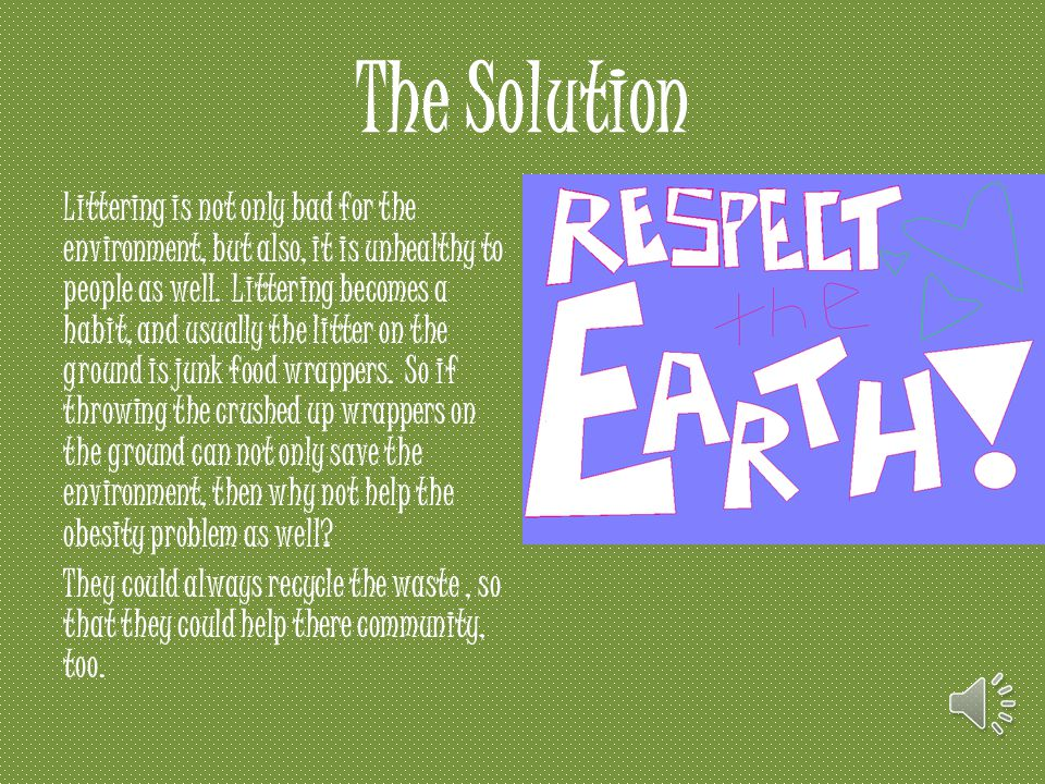 The Solution Littering is not only bad for the environment, but also, it is unhealthy to people as well.