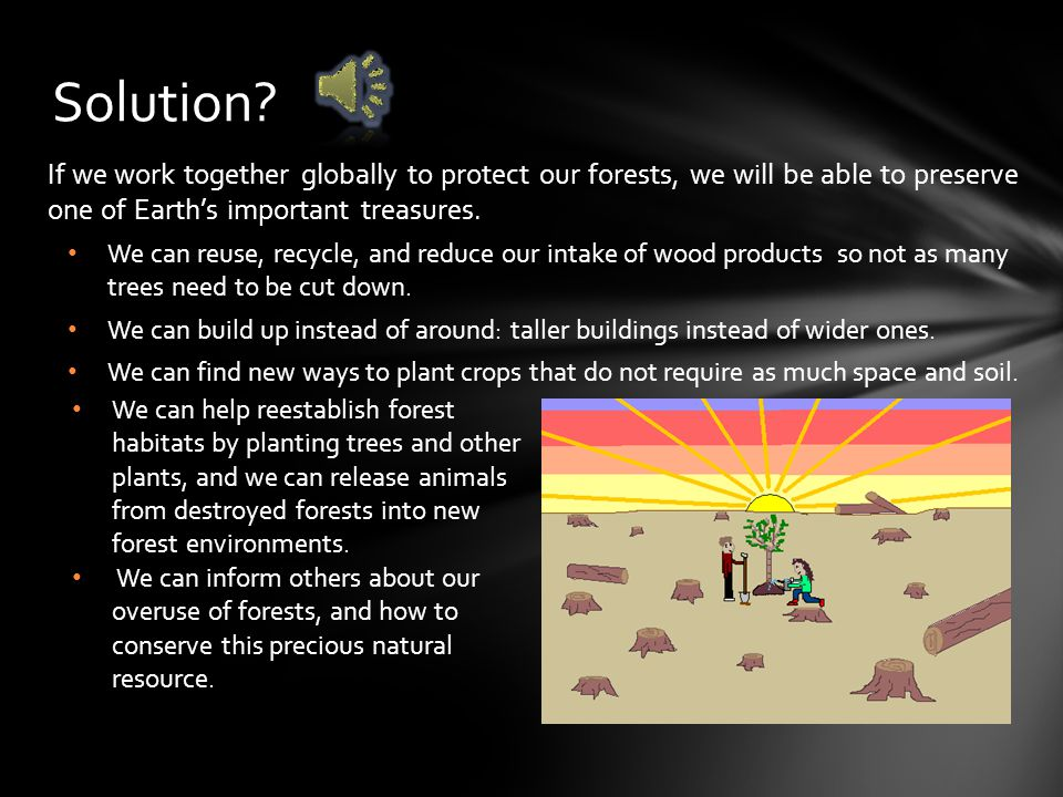 Because of deforestation, the environment is harmed. Loss of many plants and trees Unbalanced oxygen levels Destroyed habitat No food or home for anim