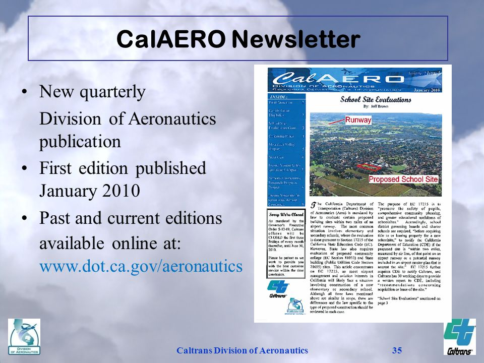 Caltrans Division of Aeronautics35 New quarterly Division of Aeronautics publication First edition published January 2010 Past and current editions available online at: www.dot.ca.gov/aeronautics CalAERO Newsletter
