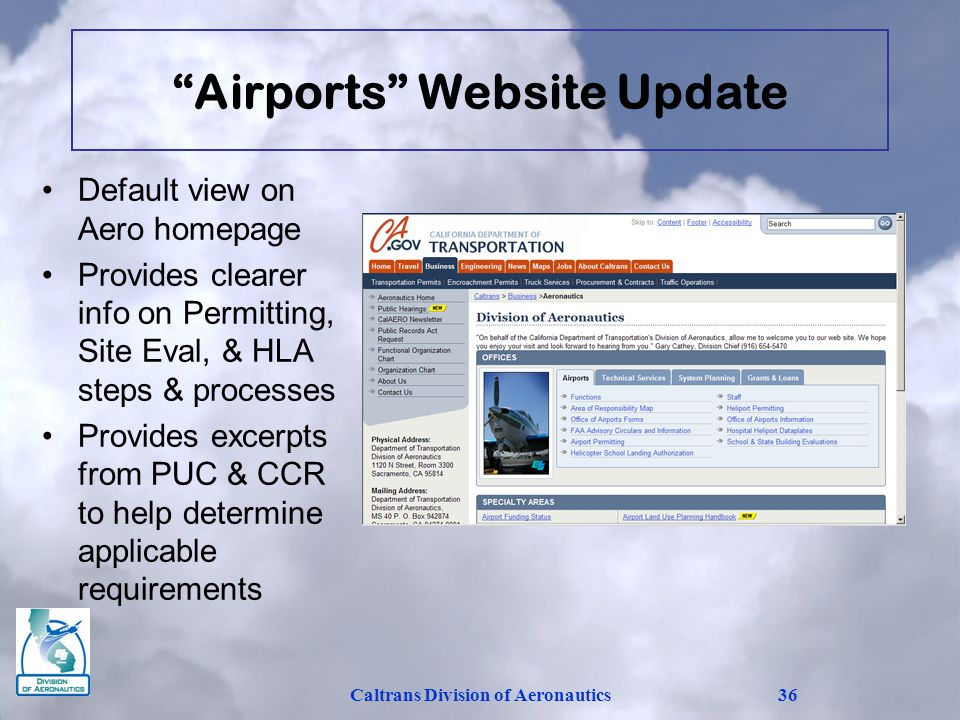 Airports Website Update Default view on Aero homepage Provides clearer info on Permitting, Site Eval, & HLA steps & processes Provides excerpts from PUC & CCR to help determine applicable requirements Caltrans Division of Aeronautics36