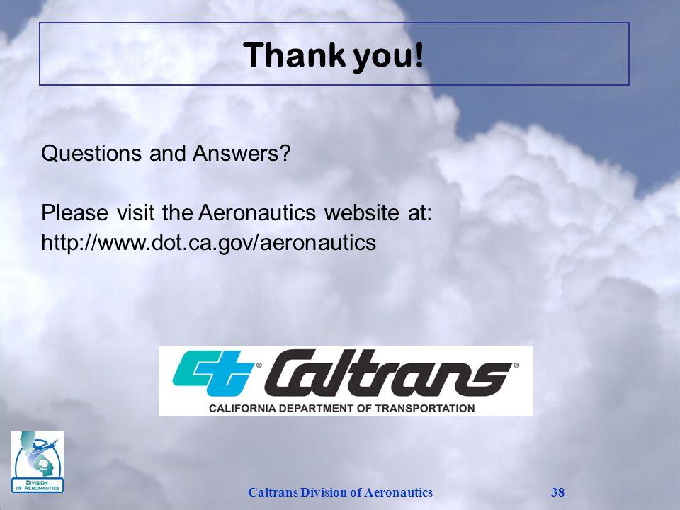 Caltrans Division of Aeronautics38 Questions and Answers? Please visit the Aeronautics website at: http://www.dot.ca.gov/aeronautics Thank you!