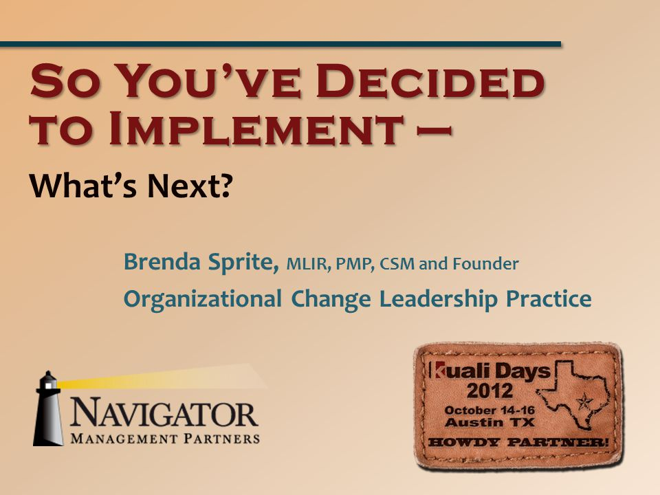 What's Next? So You've Decided to Implement – Brenda Sprite, MLIR, PMP, CSM and Founder Organizational Change Leadership Practice