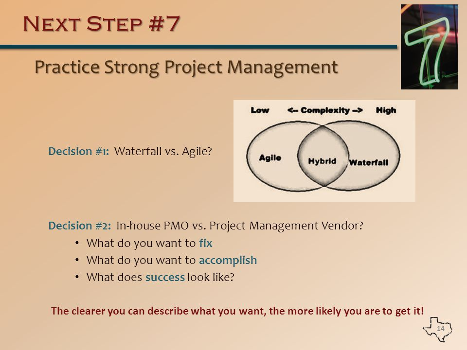 Next Step #7 Practice Strong Project Management Practice Strong Project Management Decision #1: Waterfall vs.