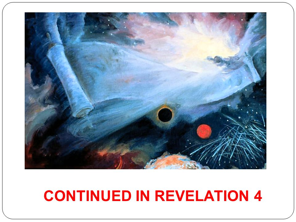 CONTINUED IN REVELATION 4