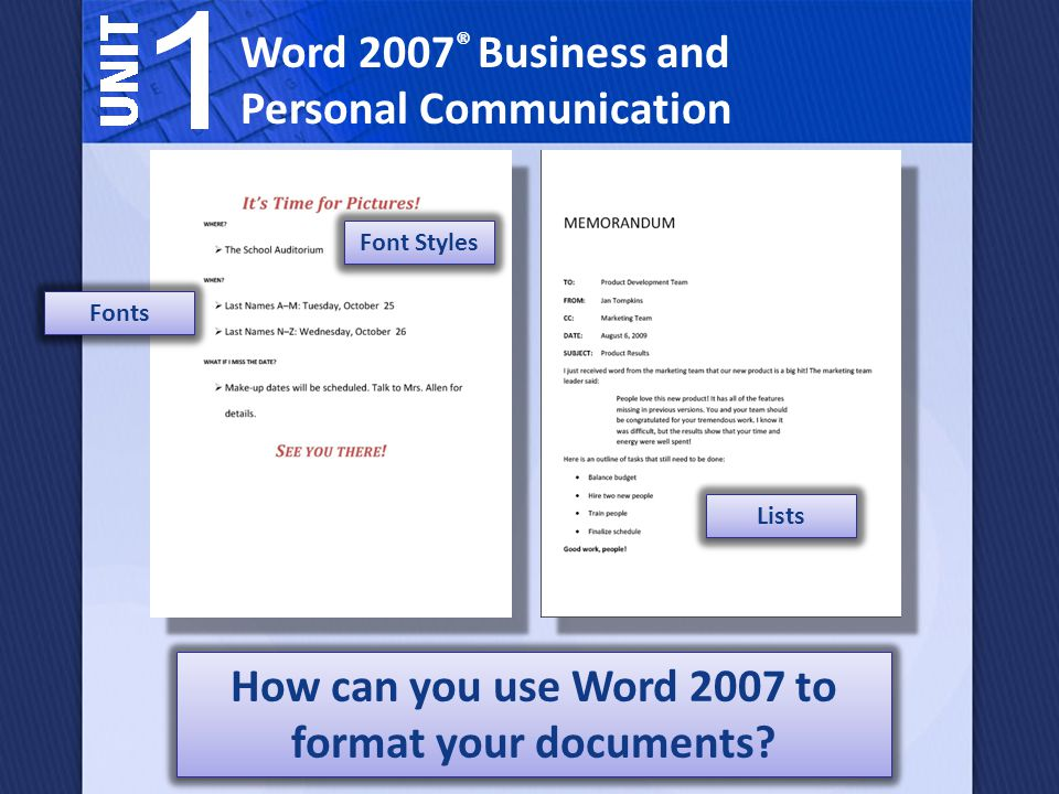 Word 2007 ® Business and Personal Communication How can you use Word 2007 to format your documents.