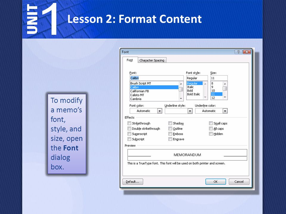 Lesson 2: Format Content To modify a memo's font, style, and size, open the Font dialog box.