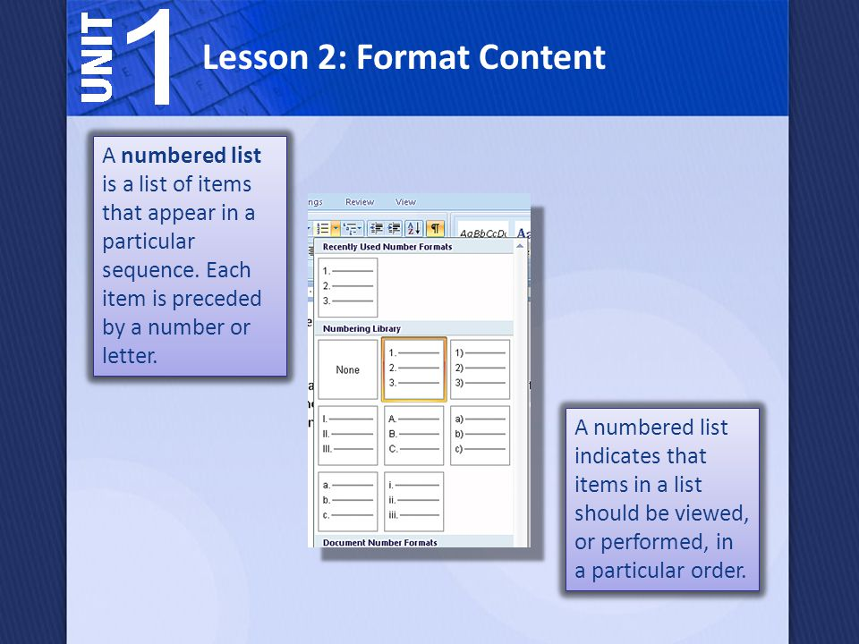 Lesson 2: Format Content A numbered list indicates that items in a list should be viewed, or performed, in a particular order.