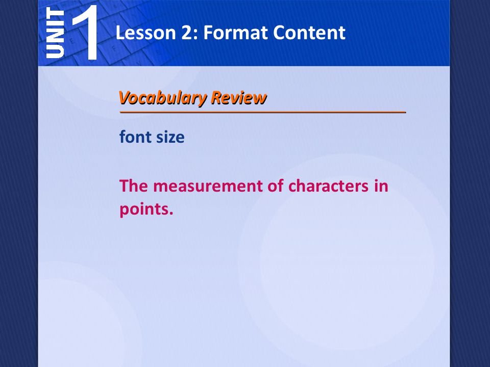 font size The measurement of characters in points. Vocabulary Review Lesson 2: Format Content