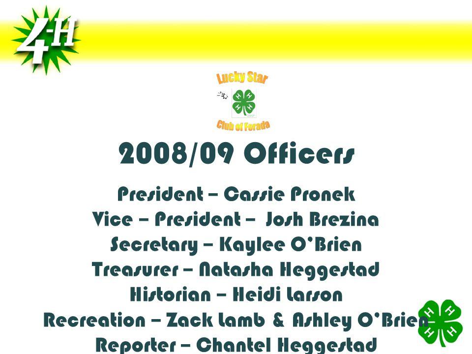 2008/09 Officers President – Cassie Pronek Vice – President – Josh Brezina Secretary – Kaylee O'Brien Treasurer – Natasha Heggestad Historian – Heidi Larson Recreation – Zack Lamb & Ashley O'Brien Reporter – Chantel Heggestad