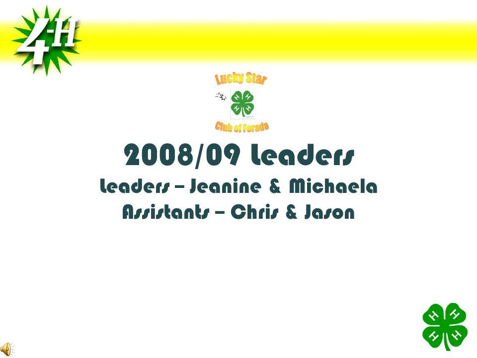 2008/09 Leaders Leaders – Jeanine & Michaela Assistants – Chris & Jason