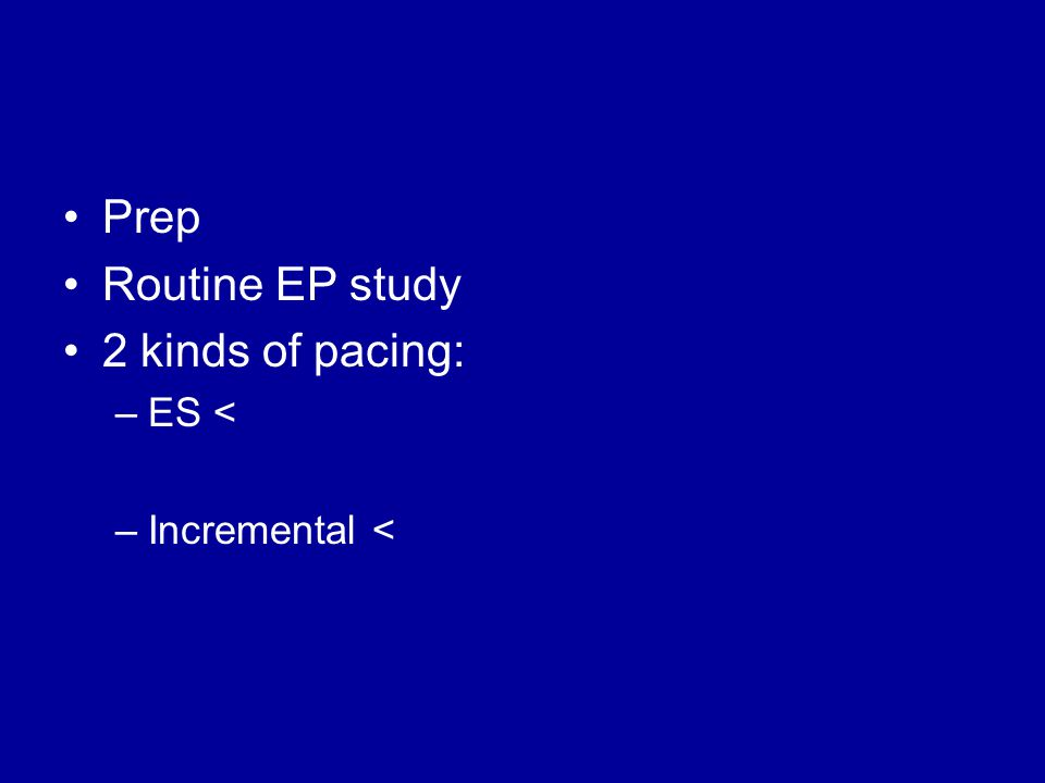 Prep Routine EP study 2 kinds of pacing: –ES < –Incremental <