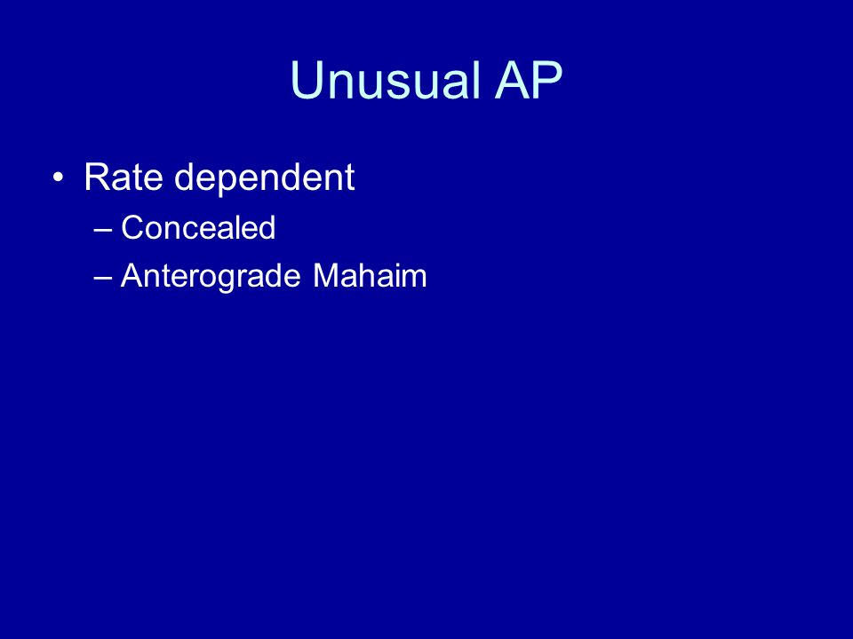 Unusual AP Rate dependent –Concealed –Anterograde Mahaim