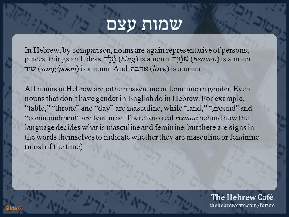The Hebrew Café thehebrewcafe.com/forum Slide 17 שָׁמַ֫רְתִּי ( תִּי ) 'I kept' (1 CS ) שָׁמַ֫רְתְּ ( תְּ ) 'you kept' (2 FS ) שָׁמַ֫רְתָּ ( תָּ ) 'you kept' (2 MS ) שָֽׁמְרָה ( ָה ) 'she kept' (3 FS ) שָׁמַר (-) 'he kept' (3 MS )