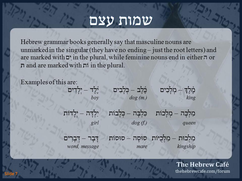 The Hebrew Café thehebrewcafe.com/forum Slide 18 הָלַ֫כְתִּי ( תִּי ) 'I went' (1 CS ) הָלַ֫כְתְּ ( תְּ ) 'you went' (2 FS ) הָלַ֫כְתָּ ( תָּ ) 'you went' (2 MS ) הָֽלְכָה ( ָה ) 'she went' (3 FS ) הָלַךְ (-) 'he went' (3 MS )