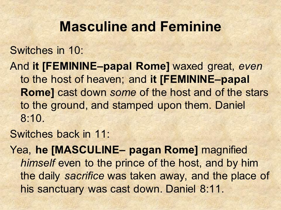 Masculine and Feminine Switches in 10: And it [FEMININE–papal Rome] waxed great, even to the host of heaven; and it [FEMININE–papal Rome] cast down so