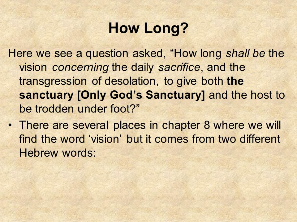 "How Long? Here we see a question asked, ""How long shall be the vision concerning the daily sacrifice, and the transgression of desolation, to give bot"