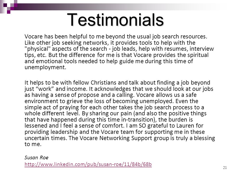 21 Testimonials Vocare has been helpful to me beyond the usual job search resources.
