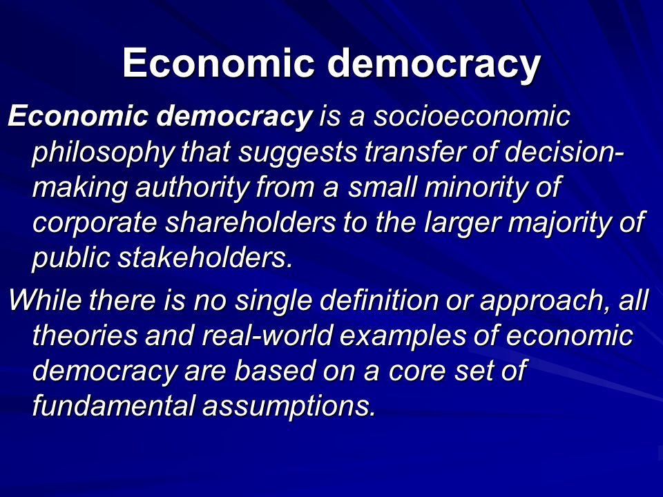 Economic democracy Economic democracy is a socioeconomic philosophy that suggests transfer of decision- making authority from a small minority of corp
