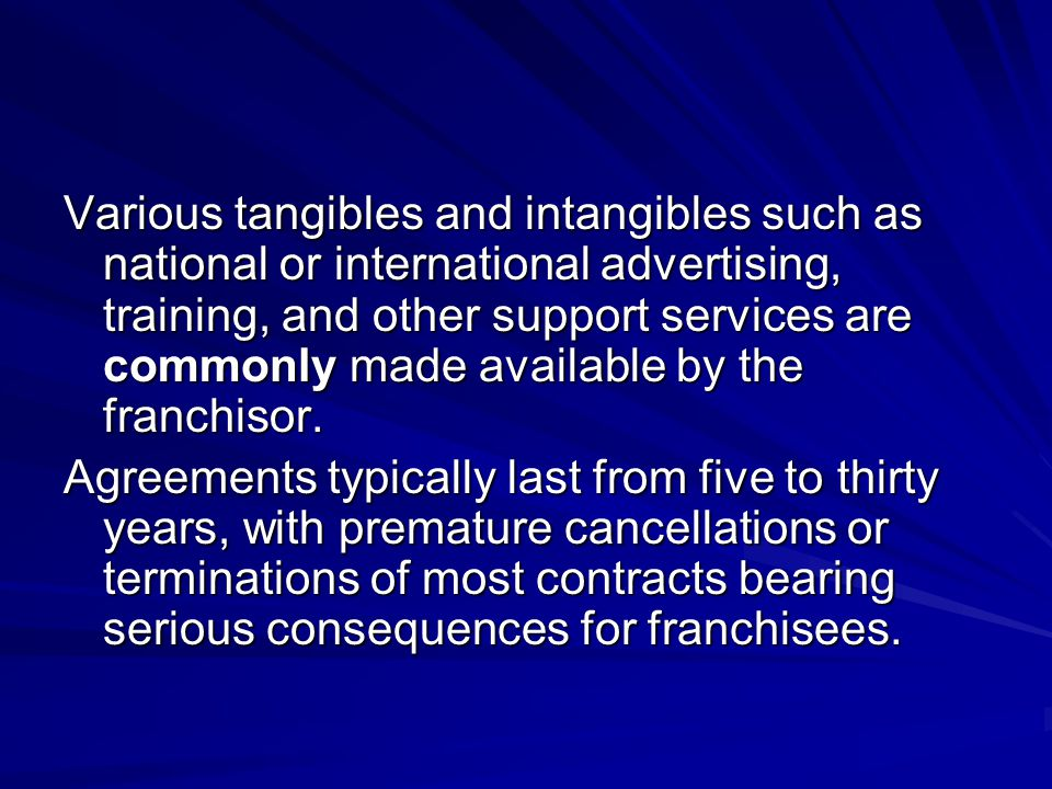 Various tangibles and intangibles such as national or international advertising, training, and other support services are commonly made available by t