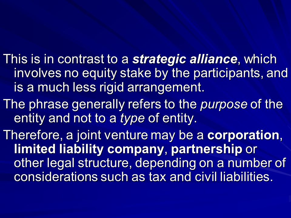 This is in contrast to a strategic alliance, which involves no equity stake by the participants, and is a much less rigid arrangement. The phrase gene