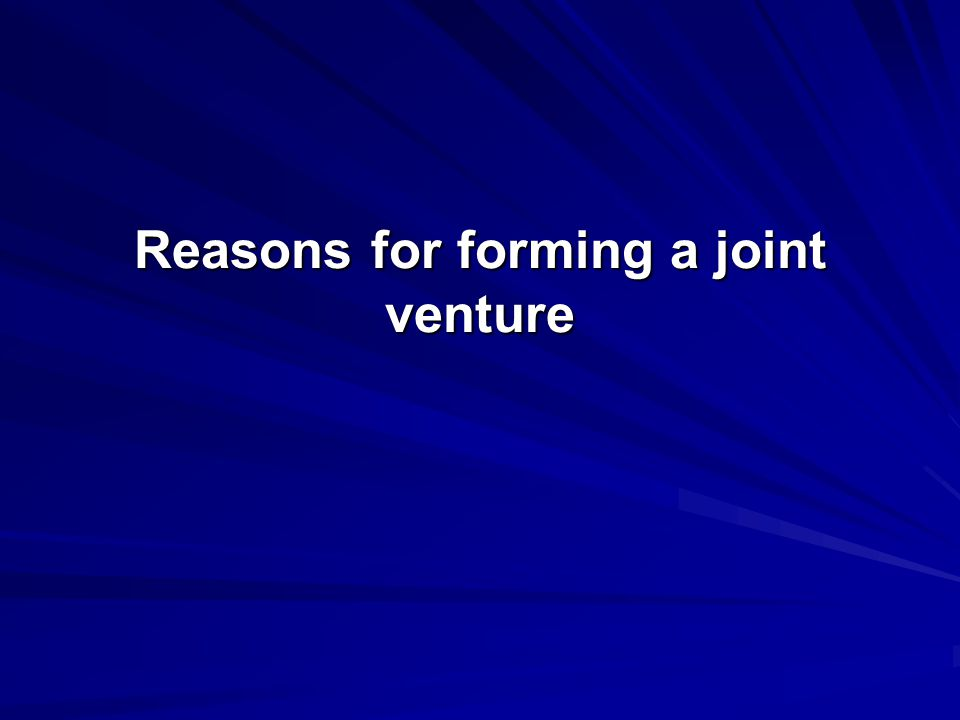 Reasons for forming a joint venture