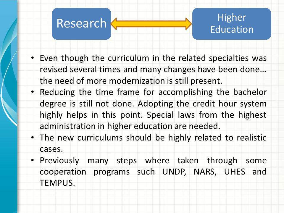 Higher Education Research Even though the curriculum in the related specialties was revised several times and many changes have been done… the need of more modernization is still present.