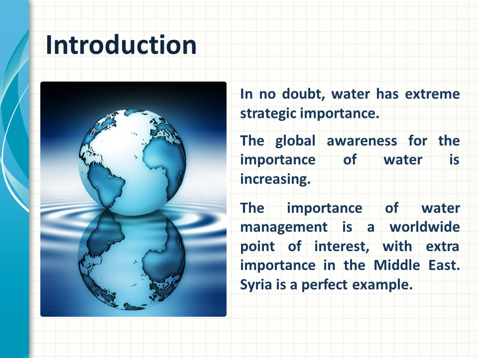 Introduction In no doubt, water has extreme strategic importance.