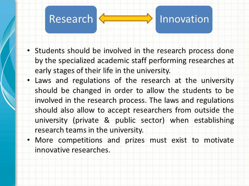 Innovation Research Students should be involved in the research process done by the specialized academic staff performing researches at early stages of their life in the university.