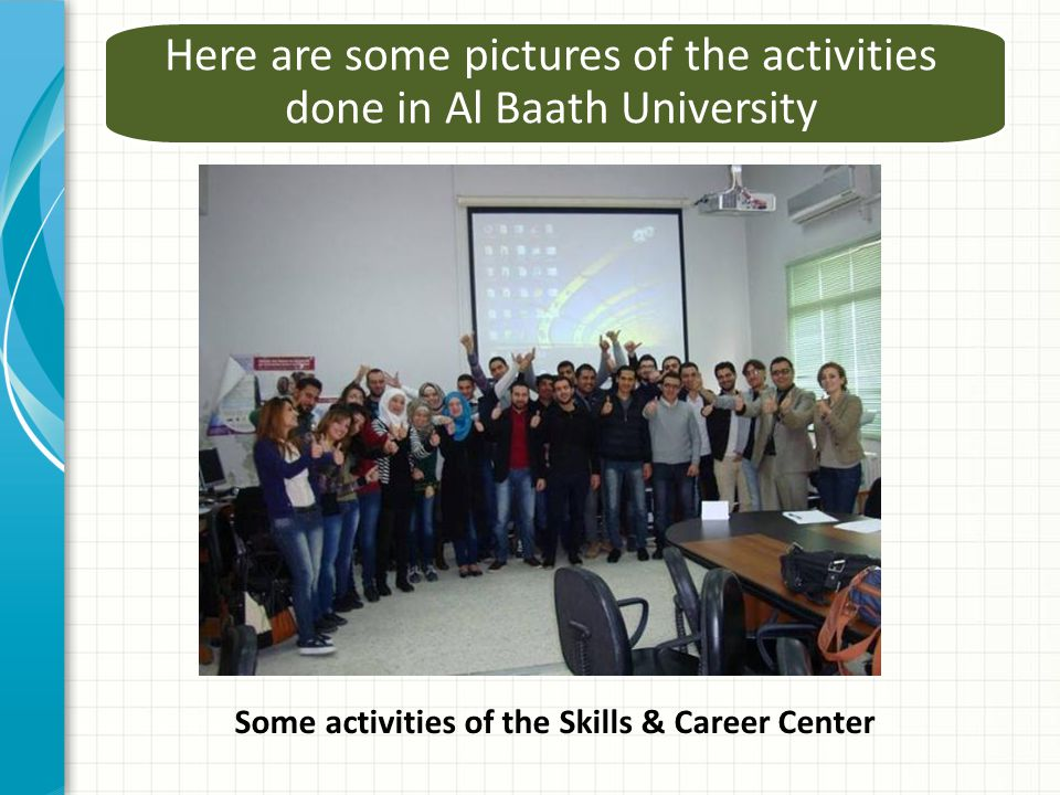 Here are some pictures of the activities done in Al Baath University Some activities of the Skills & Career Center