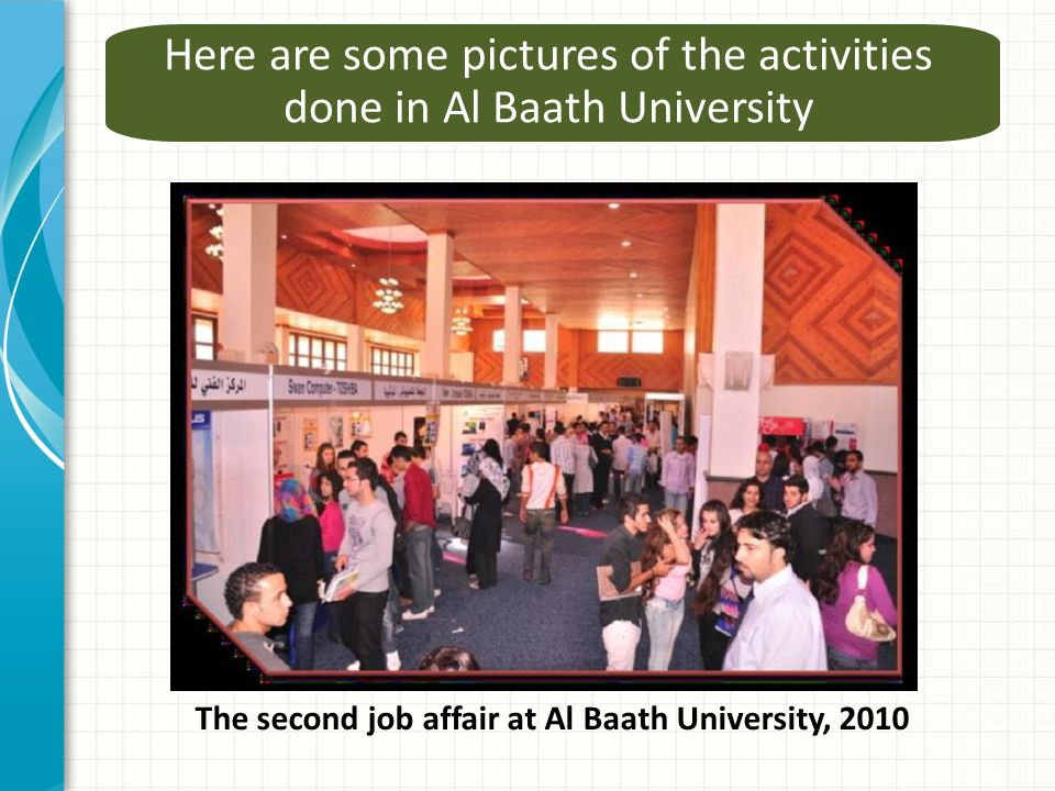 Here are some pictures of the activities done in Al Baath University The second job affair at Al Baath University, 2010