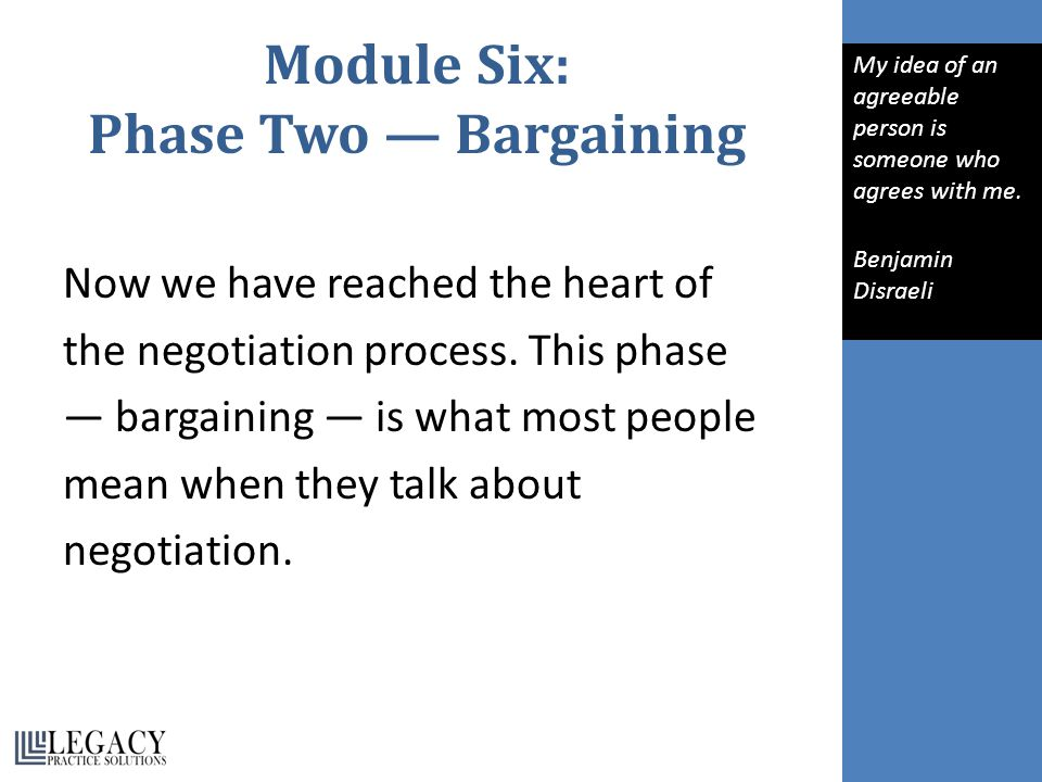 Module Six: Phase Two — Bargaining Now we have reached the heart of the negotiation process.