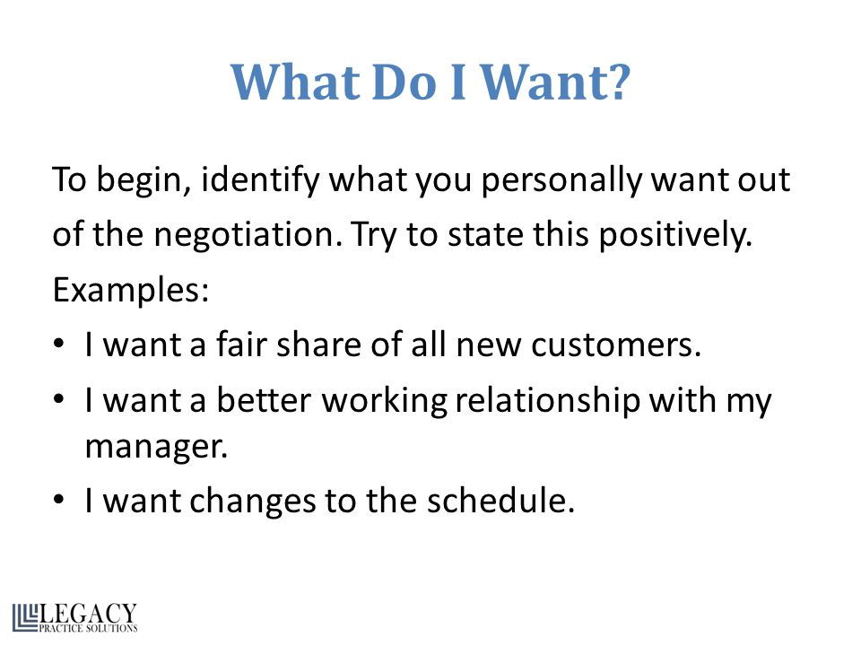 What Do I Want. To begin, identify what you personally want out of the negotiation.