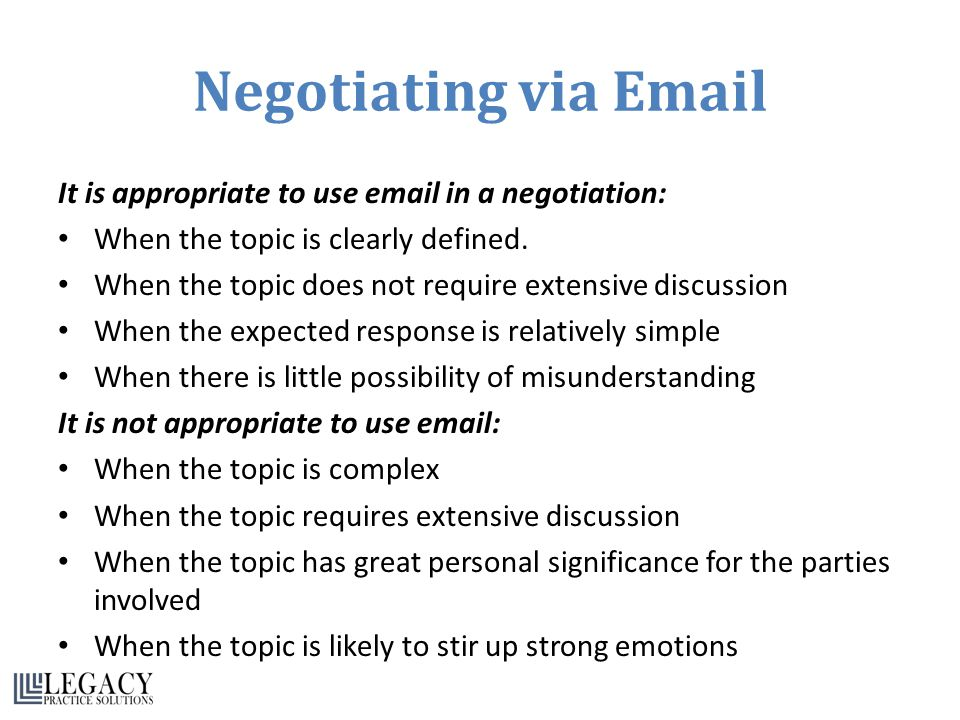 Negotiating via Email It is appropriate to use email in a negotiation: When the topic is clearly defined.