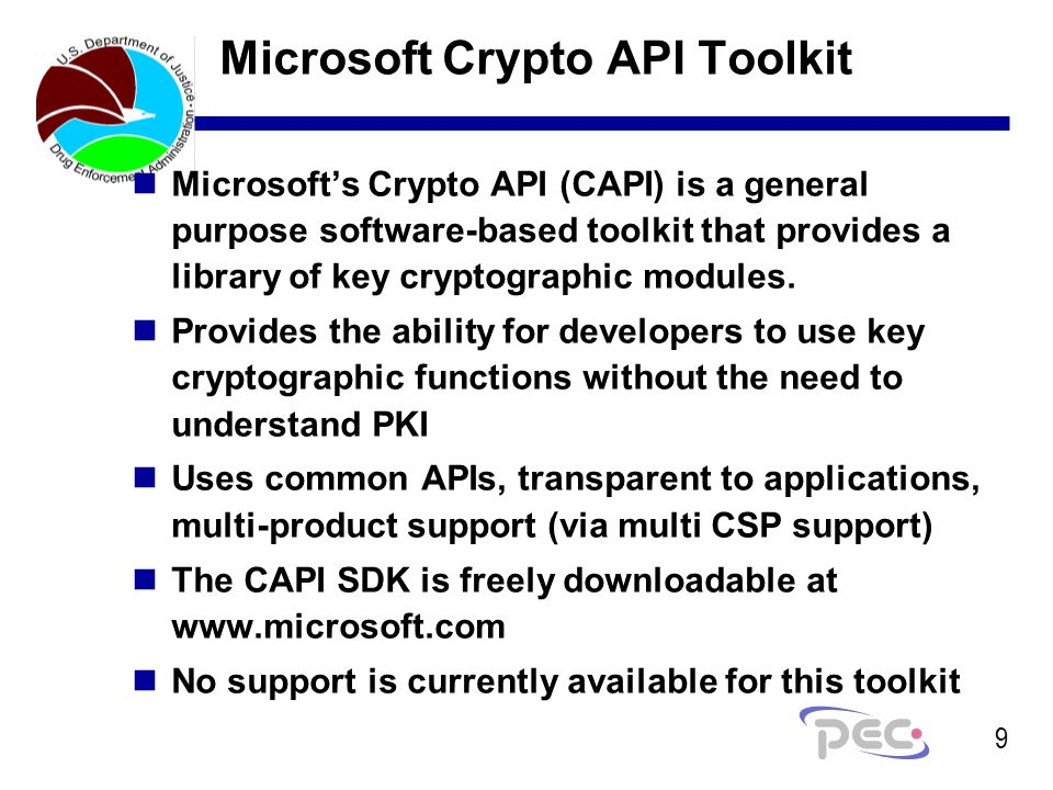9 Microsoft Crypto API Toolkit nMicrosoft's Crypto API (CAPI) is a general purpose software-based toolkit that provides a library of key cryptographic modules.