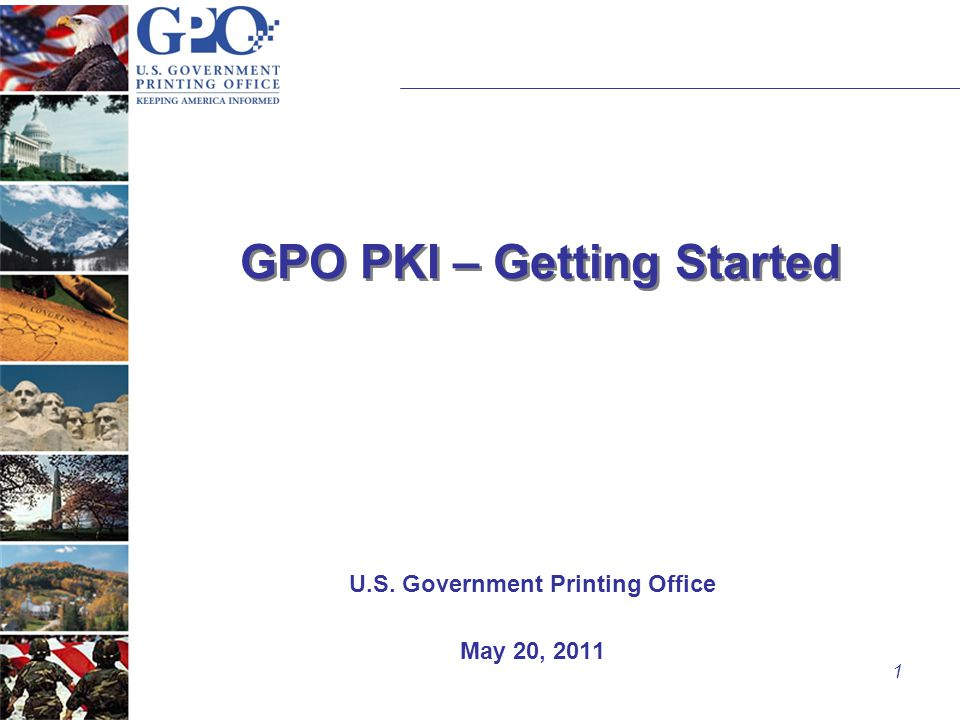 1 GPO PKI – Getting Started U.S. Government Printing Office May 20, 2011