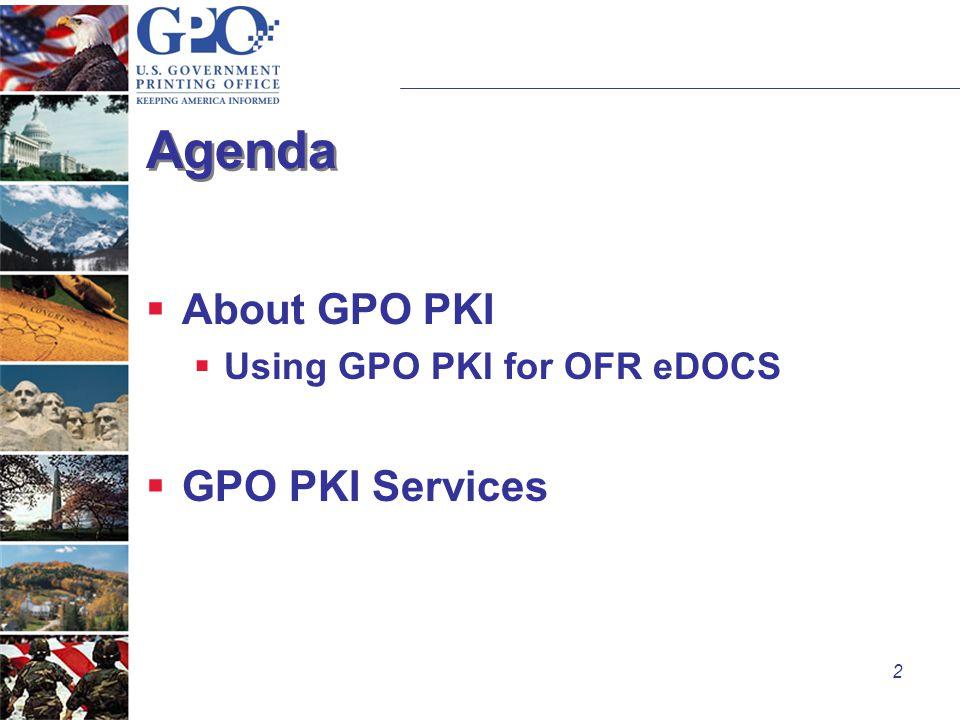 2 Agenda  About GPO PKI  Using GPO PKI for OFR eDOCS  GPO PKI Services