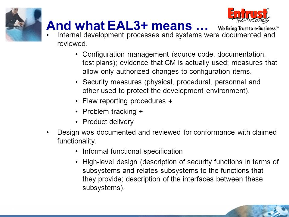 And what EAL3+ means … Internal development processes and systems were documented and reviewed. Configuration management (source code, documentation,