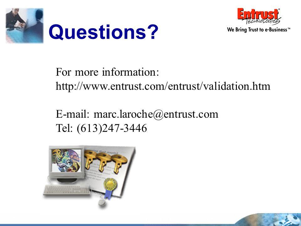 Questions? For more information: http://www.entrust.com/entrust/validation.htm E-mail: marc.laroche@entrust.com Tel: (613)247-3446
