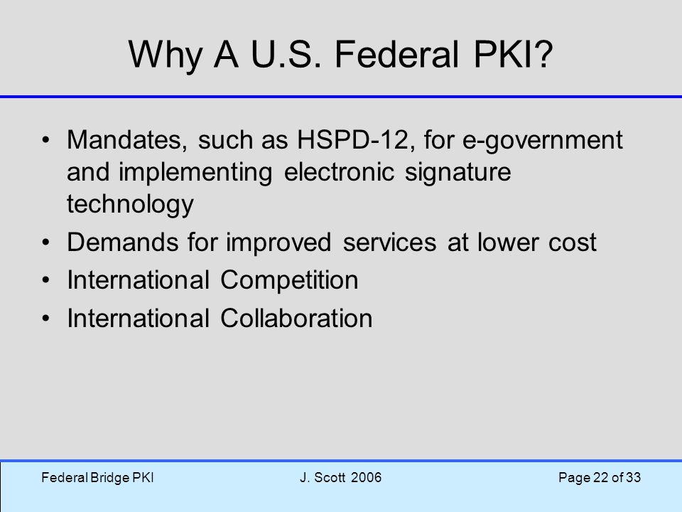 Federal Bridge PKIJ.Scott 2006 Page 22 of 33 Why A U.S.