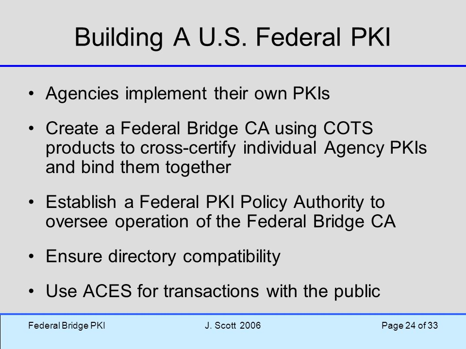 Federal Bridge PKIJ.Scott 2006 Page 24 of 33 Building A U.S.